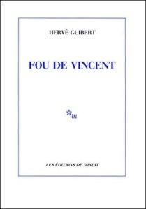 Hervé GUIBERT, Fou de Vincent