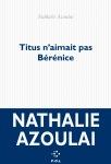 Titus n'aimait pas Bérénice, Nathalie Azoulai