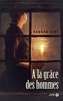 Couverture du roman A la grâce des hommes de Hannah Kent
