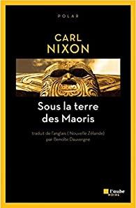 Couverture du roman Sous la terre des maoris de Carl Nixon