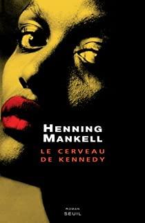 Couverture du roman Le cerveau de Kennedy de Henning Mankell